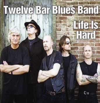 Twelve Bar Blues Band - Life Is Hard (2012)