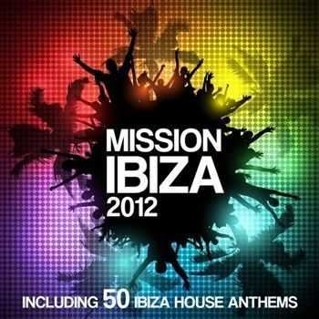 Mission Ibiza 2012 (Including 50 biza House Anthems) (2012)