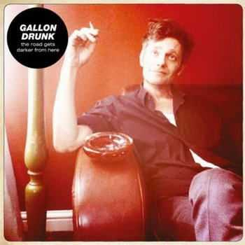 Gallon Drunk - The Road Gets Darker From Here (2012)
