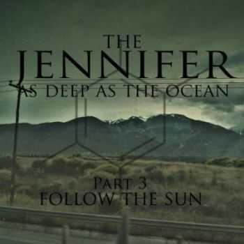 The Jennifer - As Deep As Ocean (Part 3, Follow The Sun) (2012)