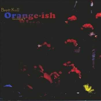 Brett Kull - Orange-ish Blue (2002)