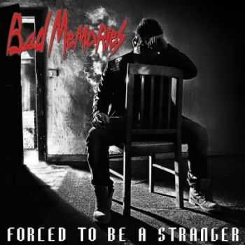 Bad Memories - Forced To Be A Stranger (2012)