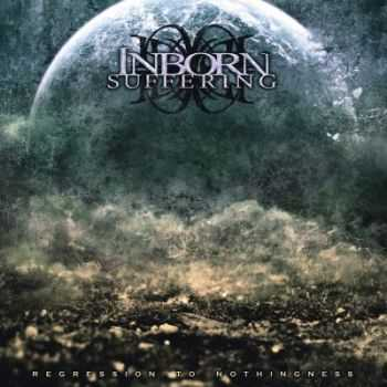 Inborn Suffering - Regression To Nothingness (2012)