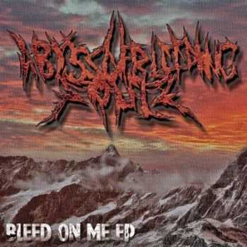 Abyss Of Bleeding Souls - Bleed On Me [EP] (2012)