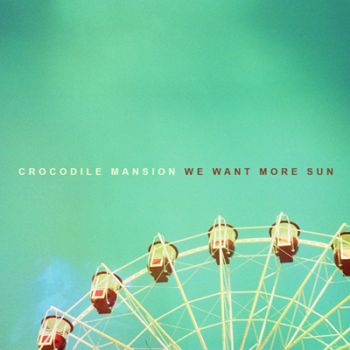 Crocodile Mansion - We want more sun. EP 2012. (2012)