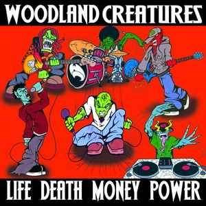 Woodland Creatures - Life Death Money Power (2009)