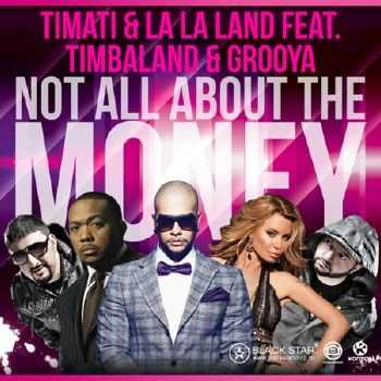 Timati And La La Land & Timbaland And Grooya - Not All About The Money (2012)