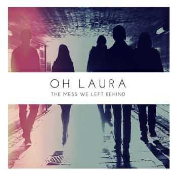 Oh Laura - The Mess We Left Behind [Deluxe Edition] (2012)