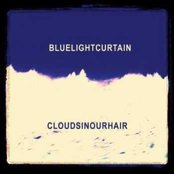 Blue Light Curtain - Clouds In Our Hair (2012)