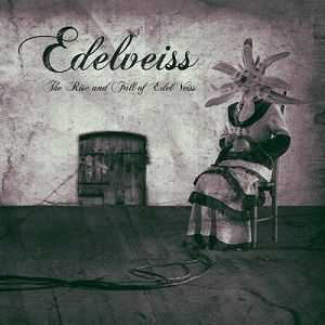 Edelveiss - The Rise And Fall Of Edel Veiss (2012)