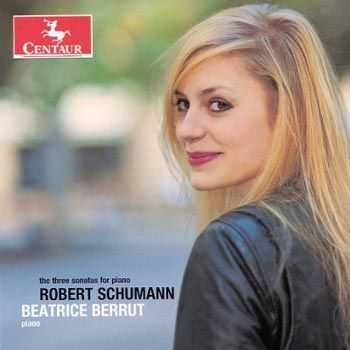 Beatrice Berrut - piano - Schumann - The Three Sonatas for Piano (2011)