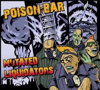 Poison Bar - Mutated Liquidators (2012)