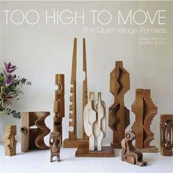 Too High To Move: The Quiet Village Remixes (2012)