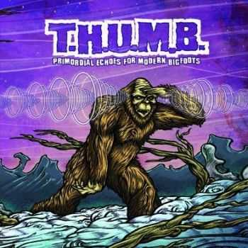 T.H.U.M.B. - Primordial Echoes For Modern Bigfoots (2012)