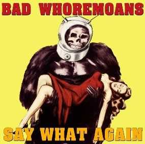 Bad Whoremoans - Say What Again (2011)