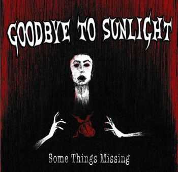 Goodbye To Sunlight - Some Things Missing (2012)