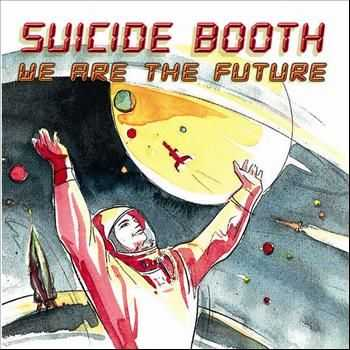 Suicide Booth - We Are The Future (2010)