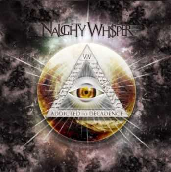 Naughty Whisper - Addicted To Decadence (2012)