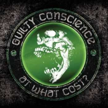 Guilty Conscience - At What Cost? (2012)