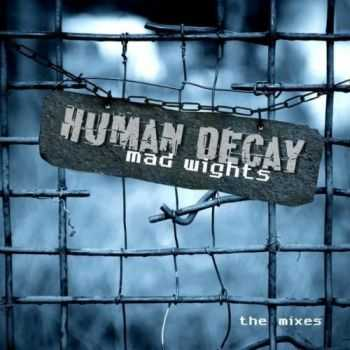 Human Decay  - Mad Wights - The Mixes [EP] (2012)