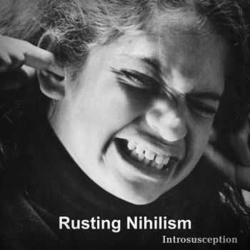 Rusting Nihilism - Introsusception (2012)