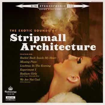 Stripmall Architecture - The Exotic Sounds Of Stripmall Architecture (2012)