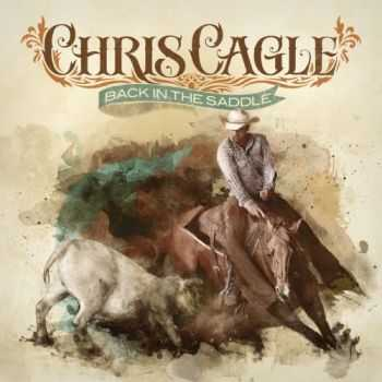 Chris Cagle - Back in the Saddle (2012)