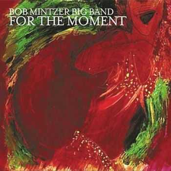 Bob Mintzer Big Band - For The Moment (2012)