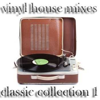 VA - Vinyl House Mixes, the Classic Collection 1 (DJ House and Electro Tools) (2012)