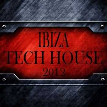 VA - Ibiza Tech House 2012 (Balearic Electronicas of Techno, Electro, Minimals) (2012)