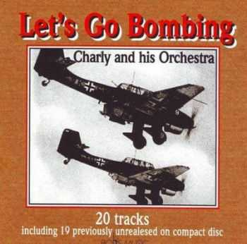 Charly & His Orchestra - Let's Go Bombing (2004)