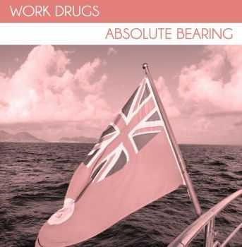 Work Drugs - Absolute Bearing (2012)