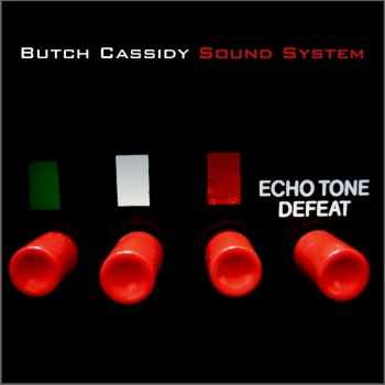 The Butch Cassidy Sound System - Echo Tone Defeat (2012)