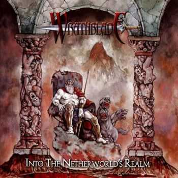 Wrathblade - Into The Netherworld's Realm (2012) [HQ]