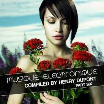Musique Electronique Part Six (Compiled By Henry Dupont) (2012)