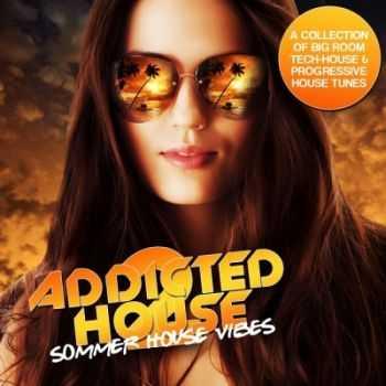 VA - Addicted 2 House (Summer House Vibes) (2012)