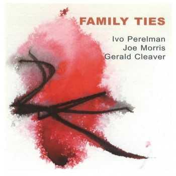 Ivo Perelman, Joe Morris, Gerald Cleaver - Family Ties (2012)