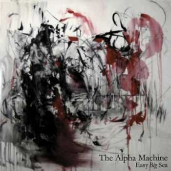The Alpha Machine - Easy Big Sea (2012)