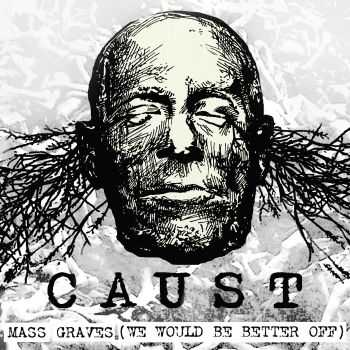 Caust - Mass Graves (We Would Be Better Off) (2012)