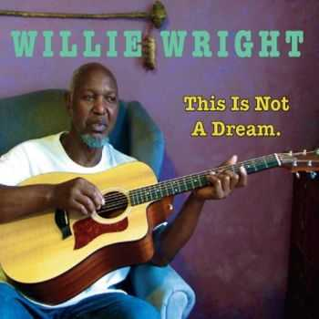 Willie Wright - This Is Not a Dream (2012)