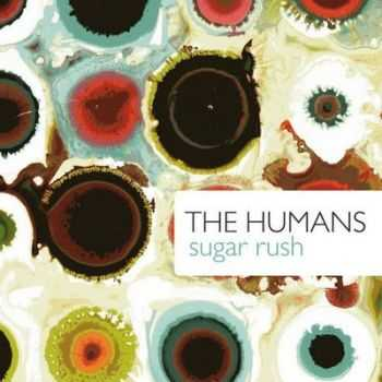 The Humans - Sugar Rush (2011) HQ