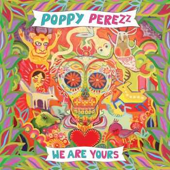 Poppy Perezz - We Are Yours (2012)