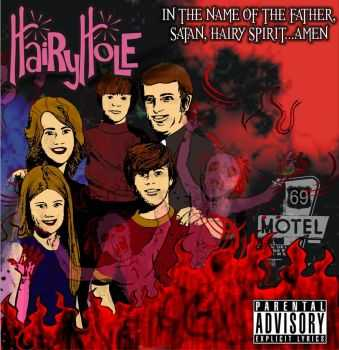 Hairy Hole - In The Name Of The Father, Satan, Hairy Spirit... Amen (2010)