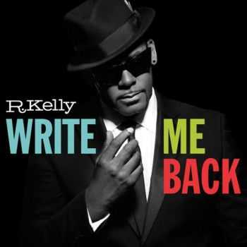 R. Kelly - Write Me Back (Deluxe Edition) (2012)