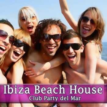 Ibiza Beach House - Club Party Del Mar (2012)