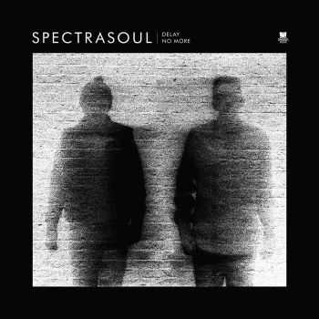 Spectrasoul - Delay No More (Deluxe Digital) (2012)