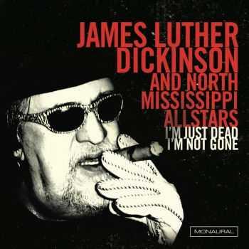 James Luther Dickinson & North Mississippi Allstars - I'm Just Dead I'm Not Gone (2012)