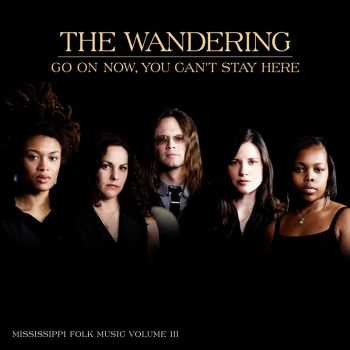 The Wandering - Go On Now, You Can't Stay Here (2012)