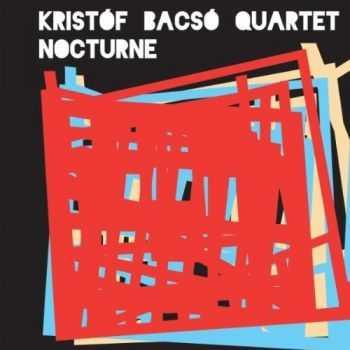 Kristóf Bacsó Quartet - Nocturne (2012)