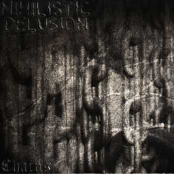 Nihilistic Delusion - Chains (2012)